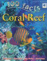 100 Facts : Coral Reef : 100 Facts - Camilla de la Bedoyere