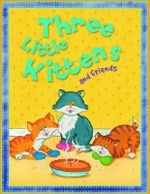 Three Little Kittens and Friends : Nursery Library