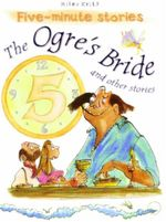 The Ogre's Bride and Other Stories : Five - Minute Stories