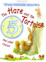 The Hare and the Tortoise and Other Stories : Five - Minute Stories