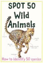Spot 50 Wild Animals : How to identify 50 species - Sally Morgan