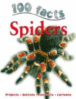 100 Facts : Spiders : Projects - Quizzes - Fun Facts - Cartoons - Camilla de la Bedoyere