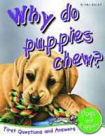 Why Do Puppies Chew? : First Questions and Answers - Dogs and Puppies - Camilla de la Bedoyere