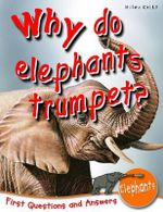 Why Do Elephants Trumpet? : First Questions and Answers - Elephants - Camilla de la Bedoyere