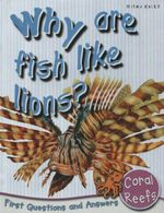 Why are Fish Like Lions? : First Questions and Answers - Coral Reefs - Camilla de la Bedoyere