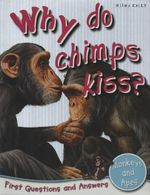 Why Do Chimps Kiss? : First Questions and Answers - Monkeys and Apes - Camilla de la Bedoyere