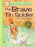 The Brave Tin Soldier and Other Stories : Ten-Minute Stories