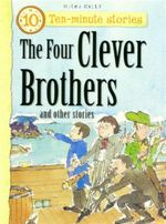The Four Clever Brothers and Other Stories : Ten - Minute Stories - Belinda Gallagher