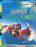 Super Humans : Discovery Explore - Discover the Extreme World - Philip Steele