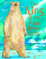 The King of the Polar Bears : And Other Magical Stories