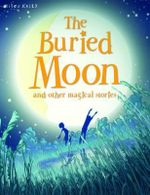 The Buried Moon : And Other Magical Stories
