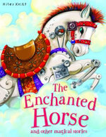 The Enchanted Horse : And Other Magical Stories