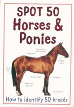Spot 50 Horses & Ponies : How to identify 50 breeds - Camilla de la Bedoyere