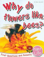 Why Do Flowers Like Bees? : First Questions and Answers - Plant Life - Camilla de la Bedoyere