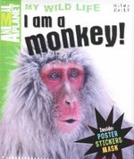 I am a Monkey! : Animal Planet My Wild Life - Camilla de la Bedoyere