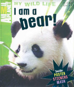 I am a Bear : Animal Planet My Wild Life - Camilla de la Bedoyere
