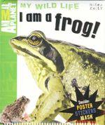 I am a Frog! : Animal Planet My Wild Life - Camilla de la Bedoyere