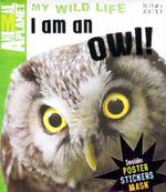 I am an Owl : Animal Planet My Wild Life - Camilla de la Bedoyere