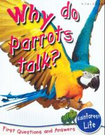 Why Do Parrots Talk? : First Questions and Answers - Rainforest Life - Camilla de la Bedoyere