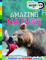 Amazing Nature : Discovery Explore - Discover the awesome world - Camilla de la Bedoyere