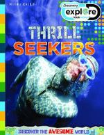 Thrill Seekers : Discovery Explore - Discover the Awesome World