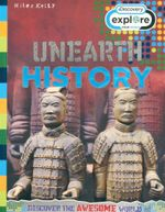 Unearth History : Discovery Explore - Discover the Awesome World