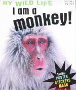 I Am A Monkey! : My Wild Life - Camilla de la Bedoyere
