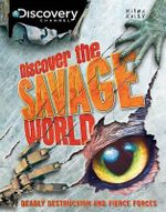 Discover the Savage World : Deadly Destruction and Fierce Forces - Various