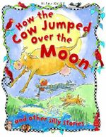 How the Cow Jumped Over the Moon : And Other Silly Stories