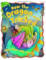 How the Dragon Was Tricked : And Other Silly Stories