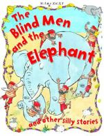 The Blind Men and the Elephant : And Other Silly Stories