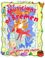 The Musicians of Bremen : And Other Silly Stories