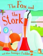 The Fox and the Stork : And other Aesop Fables - Victoria Parker