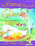 The Goose Who Laid the Golden Egg : And other Aesop Fables - Victoria Parker