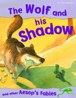 The Wolf and His Shadow : And other Aesop Fables - Victoria Parker