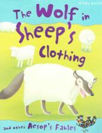 The Wolf in Sheeps Clothing : And other Aesop Fables - Victoria Parker