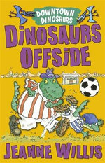 Downtown Dinosaurs : Dinosaurs Offside - Jeanne Willis