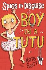 Spies in Disguise : Boy in a Tutu - Kate Scott