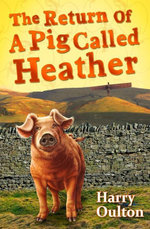 The Return of a Pig Called Heather - Harry Oulton