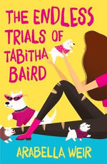 The Endless Trials of Tabitha Baird : Tabitha Baird - Arabella Weir
