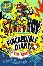 The Fincredible Diary of Fin Spencer : Stuntboy - Ciaran Murtagh