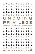 Undoing Privilege : Unearned Advantage in a Divided World - Bob Pease