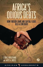 Africa's Odious Debt : How Foreign Loans and Capital Flight Bled a Continent - James Boyce
