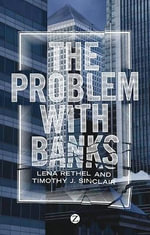 The Problem with Banks - Timothy J. Sinclair