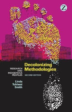 Decolonizing Methodologies : Research and Indigenous Peoples - Linda Tuhiwai Smith