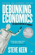 Debunking Economics: v. 2 : The Naked Emperor Dethroned? - Steve Keen