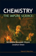 Chemistry - The Impure Science : The Impure Science - Bernadette Bensaude-Vincent