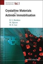 Crystalline Materials for Actinide Immobilisation : Materials for Engineering - Boris E. Burakov