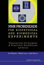 NMR Probeheads for Biophysical and Biomedical Experiments : Theoretical Principles and Practical Guidelines - Joel Mispelter