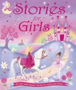 Stories for Girls : 20 new and classic stories to read and share - Various
